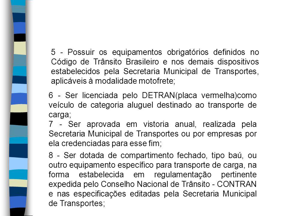 5 - Possuir os equipamentos obrigatórios definidos no Código de Trânsito Brasileiro e nos demais dispositivos estabelecidos pela Secretaria Municipal