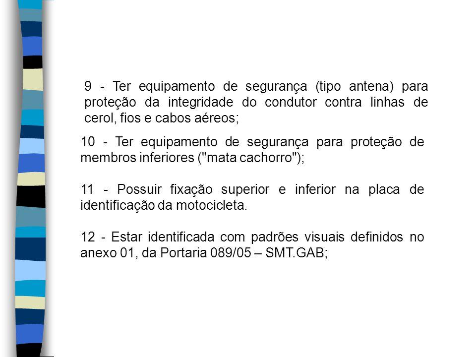 9 - Ter equipamento de segurança (tipo antena) para proteção da integridade do condutor contra linhas de cerol, fios e cabos aéreos; 11 - Possuir fixa