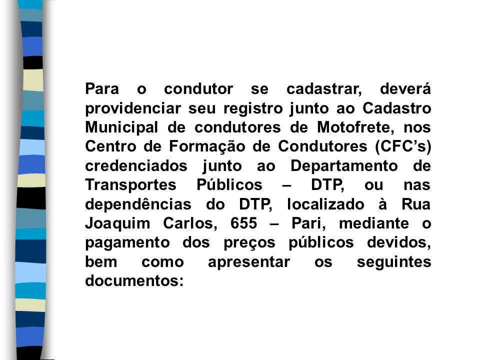 Para o condutor se cadastrar, deverá providenciar seu registro junto ao Cadastro Municipal de condutores de Motofrete, nos Centro de Formação de Condu
