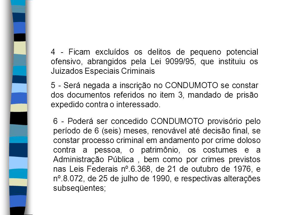 4 - Ficam excluídos os delitos de pequeno potencial ofensivo, abrangidos pela Lei 9099/95, que instituiu os Juizados Especiais Criminais 5 - Será nega