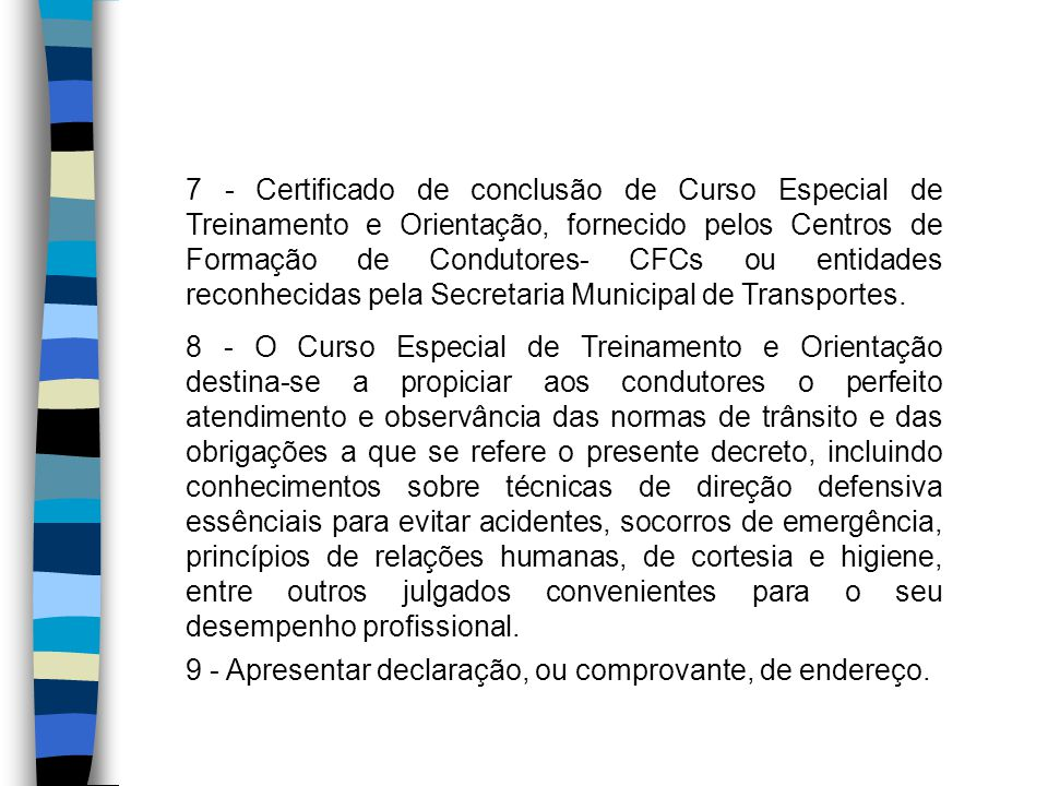 7 - Certificado de conclusão de Curso Especial de Treinamento e Orientação, fornecido pelos Centros de Formação de Condutores- CFCs ou entidades recon