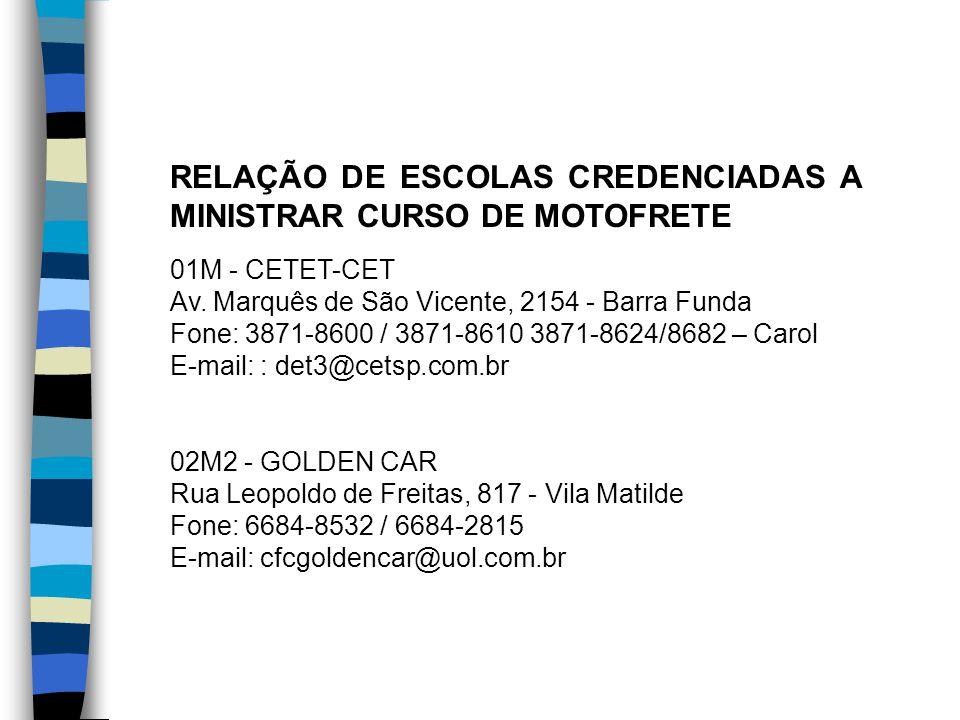 RELAÇÃO DE ESCOLAS CREDENCIADAS A MINISTRAR CURSO DE MOTOFRETE 01M - CETET-CET Av. Marquês de São Vicente, 2154 - Barra Funda Fone: 3871-8600 / 3871-8