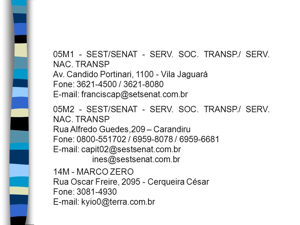 05M1 - SEST/SENAT - SERV. SOC. TRANSP./ SERV. NAC. TRANSP Av. Candido Portinari, 1100 - Vila Jaguará Fone: 3621-4500 / 3621-8080 E-mail: franciscap@se