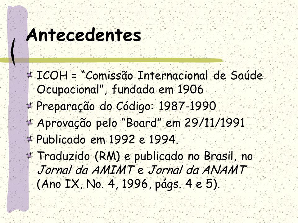 Antecedentes ICOH = Comissão Internacional de Saúde Ocupacional, fundada em 1906 Preparação do Código: 1987-1990 Aprovação pelo Board em 29/11/1991 Pu