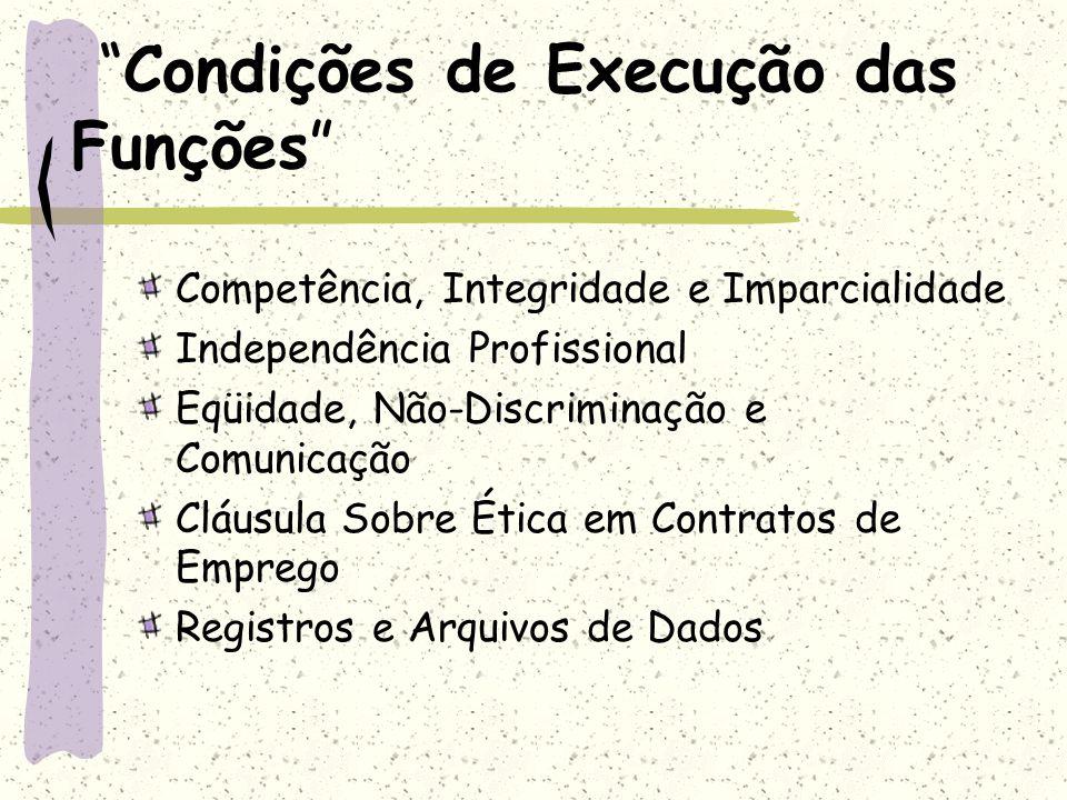 Condições de Execução das Funções Competência, Integridade e Imparcialidade Independência Profissional Eqüidade, Não-Discriminação e Comunicação Cláus