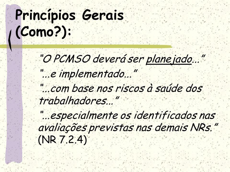 Princípios Gerais (Como?): O PCMSO deverá ser planejado......e implementado......com base nos riscos à saúde dos trabalhadores......especialmente os i