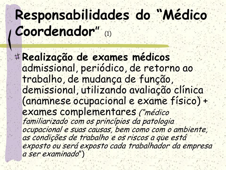 Responsabilidades do Médico Coordenador (1) Realização de exames médicos admissional, periódico, de retorno ao trabalho, de mudança de função, demissi