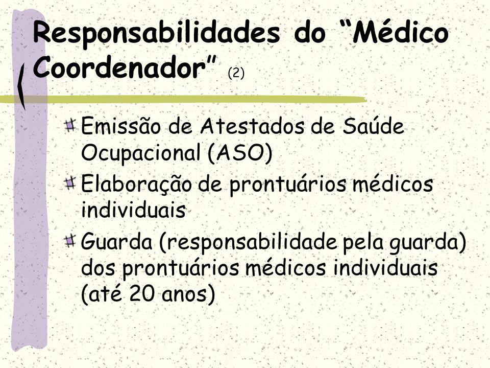 Responsabilidades do Médico Coordenador (2) Emissão de Atestados de Saúde Ocupacional (ASO) Elaboração de prontuários médicos individuais Guarda (resp