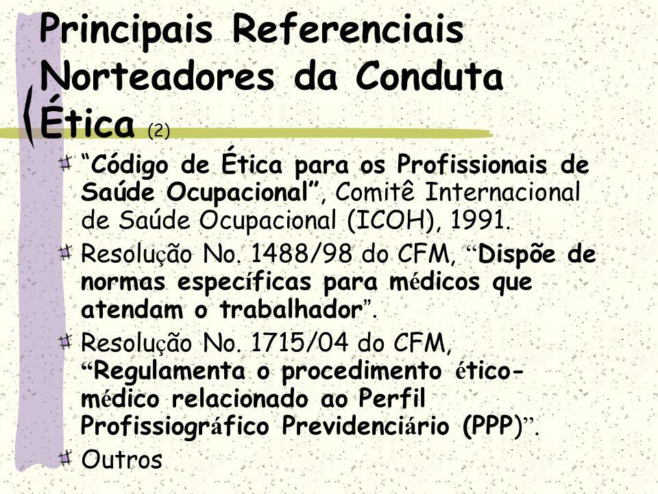Principais Referenciais Norteadores da Conduta Ética (2) Código de Ética para os Profissionais de Saúde Ocupacional, Comitê Internacional de Saúde Ocu