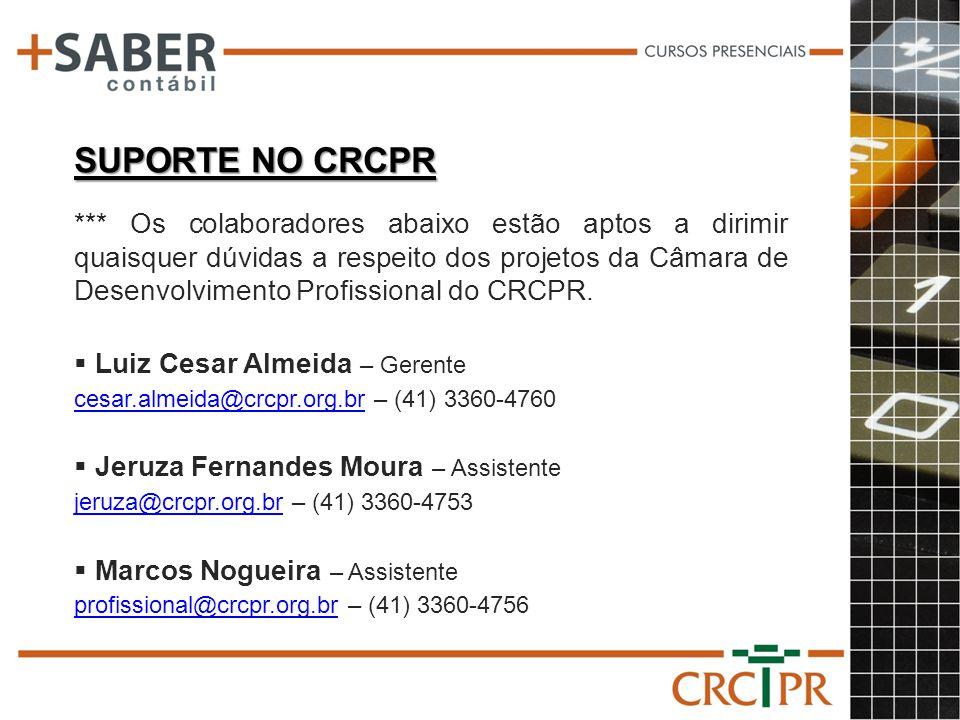 Luiz Cesar Almeida – Gerente cesar.almeida@crcpr.org.brcesar.almeida@crcpr.org.br – (41) 3360-4760 Jeruza Fernandes Moura – Assistente jeruza@crcpr.or