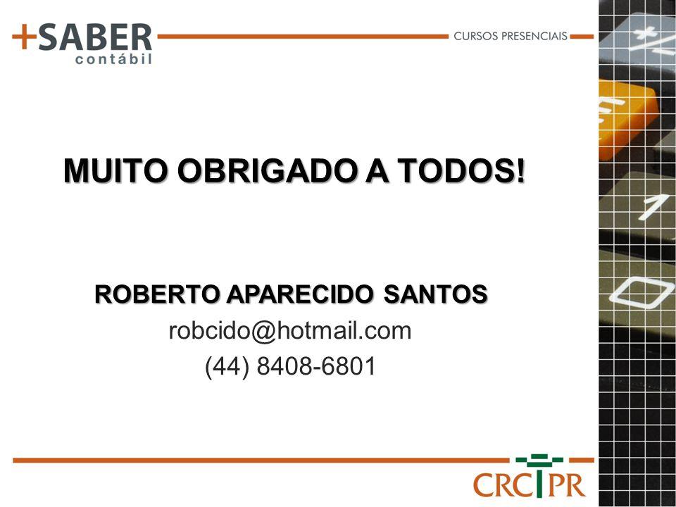 MUITO OBRIGADO A TODOS! ROBERTO APARECIDO SANTOS robcido@hotmail.com (44) 8408-6801