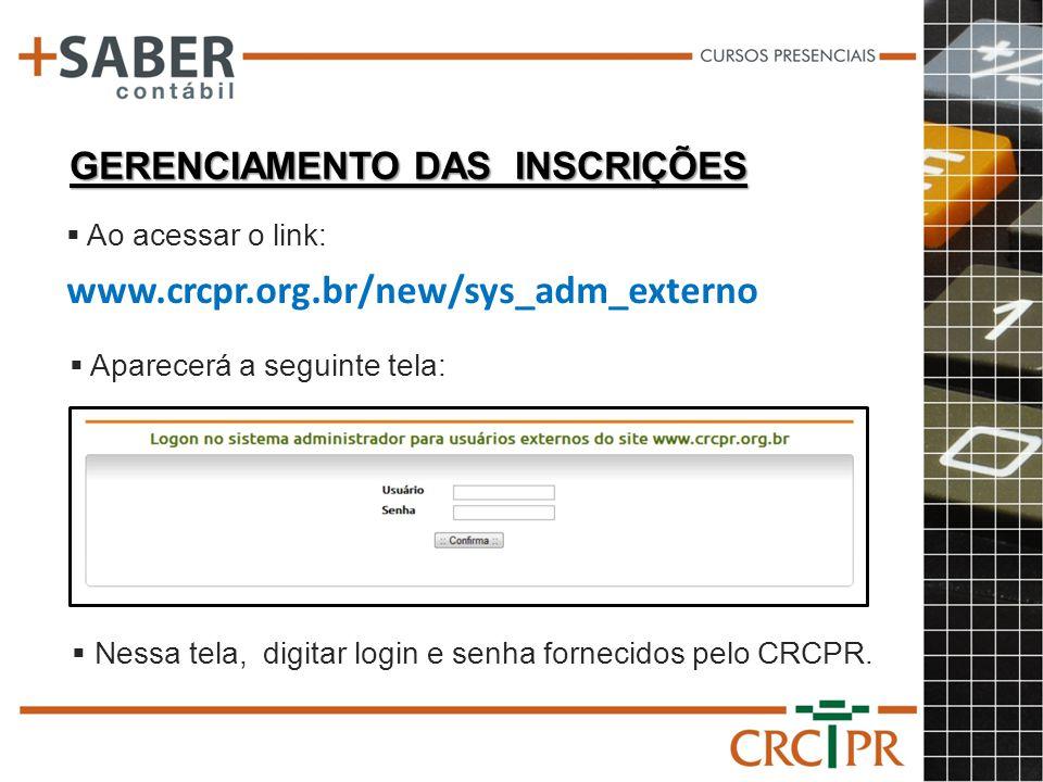 GERENCIAMENTO DAS INSCRIÇÕES www.crcpr.org.br/new/sys_adm_externo Ao acessar o link: Aparecerá a seguinte tela: Nessa tela, digitar login e senha forn