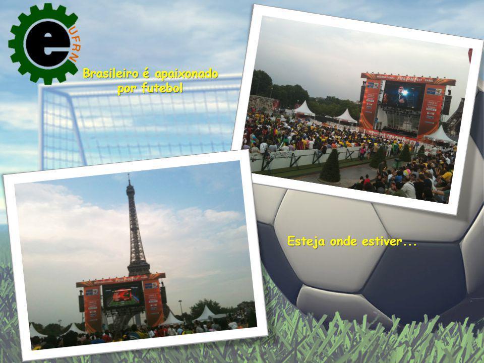 Brasileiro é apaixonado por futebol Esteja onde estiver...
