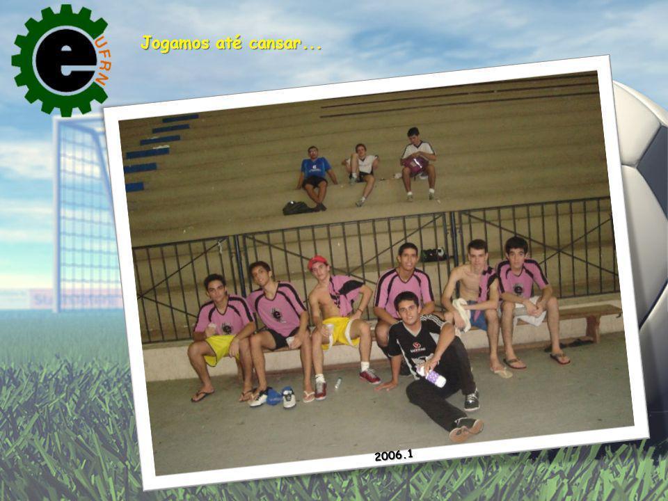 2006.1 Jogamos até cansar...