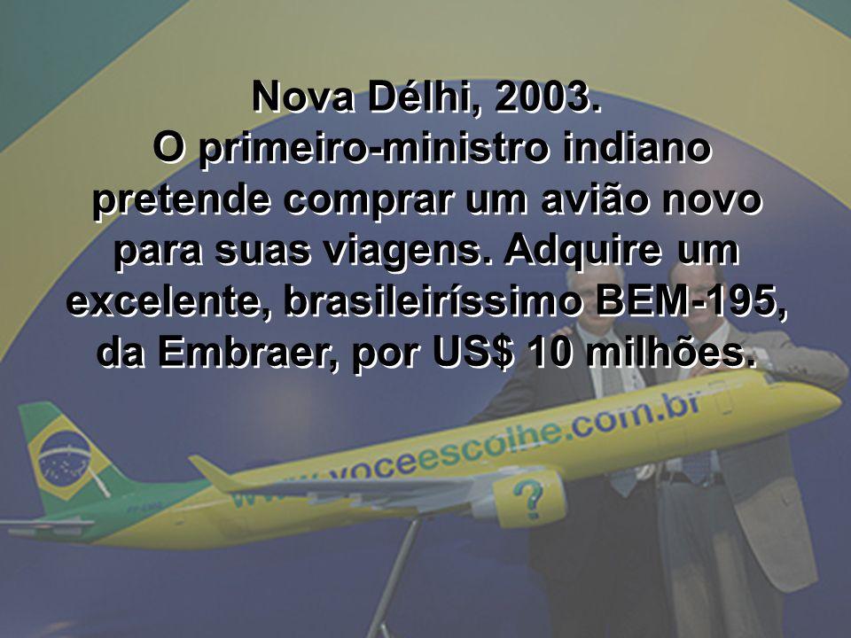 Nova Délhi, 2003. O primeiro-ministro indiano pretende comprar um avião novo para suas viagens. Adquire um excelente, brasileiríssimo BEM-195, da Embr