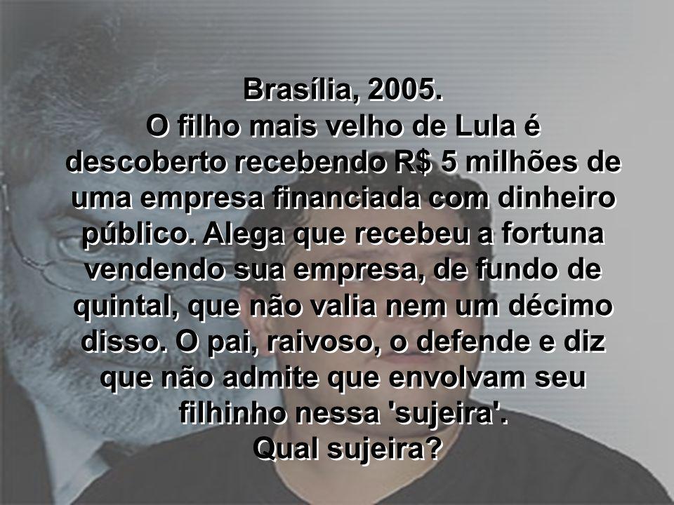 Brasília, 2005. O filho mais velho de Lula é descoberto recebendo R$ 5 milhões de uma empresa financiada com dinheiro público. Alega que recebeu a for