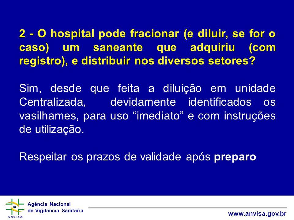 Agência Nacional de Vigilância Sanitária www.anvisa.gov.br 2 - O hospital pode fracionar (e diluir, se for o caso) um saneante que adquiriu (com registro), e distribuir nos diversos setores.