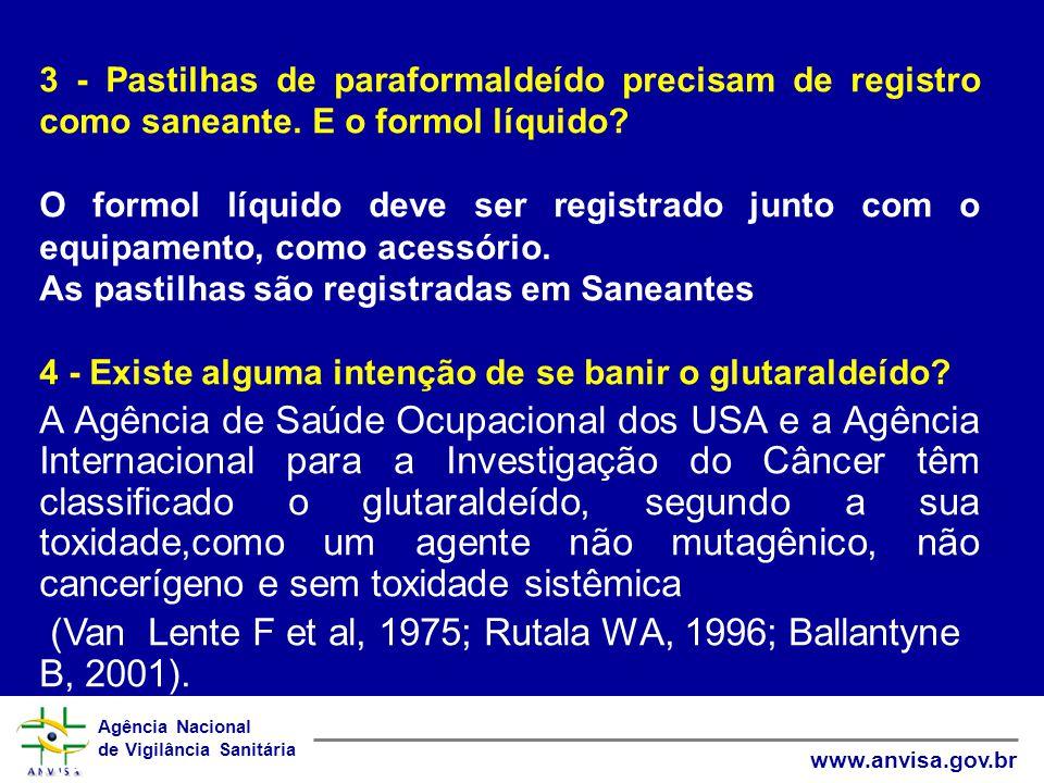 Agência Nacional de Vigilância Sanitária www.anvisa.gov.br 3 - Pastilhas de paraformaldeído precisam de registro como saneante.