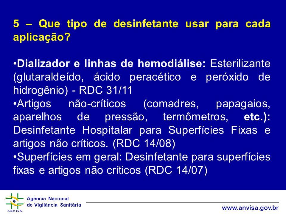 Agência Nacional de Vigilância Sanitária www.anvisa.gov.br 5 – Que tipo de desinfetante usar para cada aplicação.