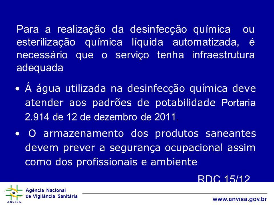 Agência Nacional de Vigilância Sanitária www.anvisa.gov.br Para a realização da desinfecção química ou esterilização química líquida automatizada, é necessário que o serviço tenha infraestrutura adequada Á água utilizada na desinfecção química deve atender aos padrões de potabilidade Portaria 2.914 de 12 de dezembro de 2011.