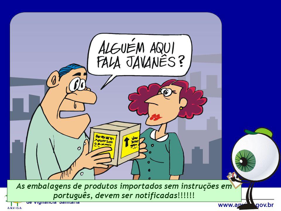 Agência Nacional de Vigilância Sanitária www.anvisa.gov.br As embalagens de produtos importados sem instruções em português, devem ser notificadas!!!!!!