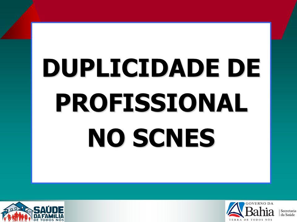 DUPLICIDADE DE PROFISSIONAL NO SCNES Contar com profissional técnico devidamente habilitado para realização das atualizações do SCNES.