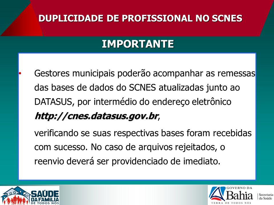 DUPLICIDADE DE PROFISSIONAL NO SCNES IMPORTANTE http://cnes.datasus.gov.br Gestores municipais poderão acompanhar as remessas das bases de dados do SC