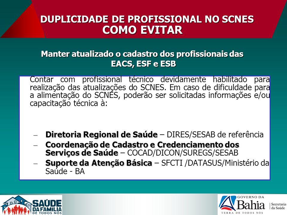 DUPLICIDADE DE PROFISSIONAL NO SCNES Contar com profissional técnico devidamente habilitado para realização das atualizações do SCNES. Em caso de difi