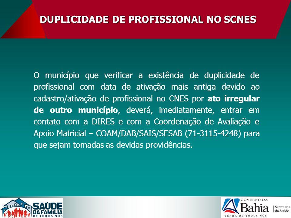 DUPLICIDADE DE PROFISSIONAL NO SCNES O município que verificar a existência de duplicidade de profissional com data de ativação mais antiga devido ao