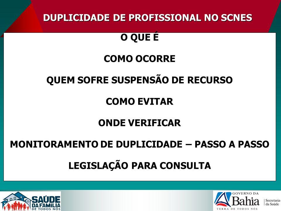 MONITORAMENTO DE DUPLICIDADE DE PROFISSIONAL NO SCNES PASSO A PASSO IMPORTANTE: a data de ativação mais antiga determinará a Equipe que terá o Incentivo suspenso!!!