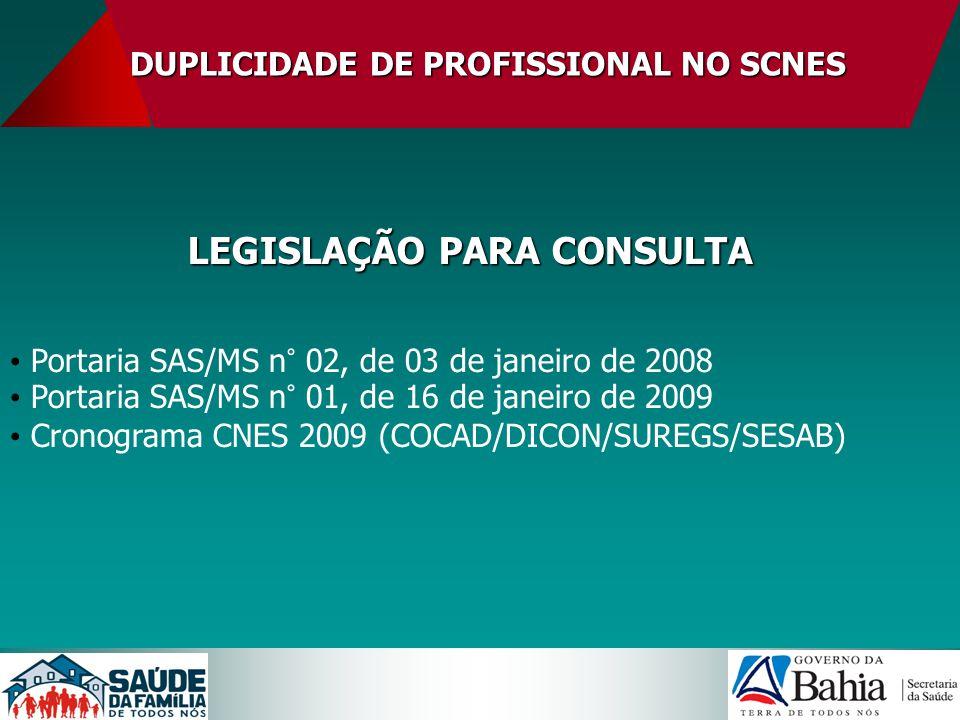 DUPLICIDADEDE PROFISSIONAL NO SCNES DUPLICIDADE DE PROFISSIONAL NO SCNES LEGISLAÇÃO PARA CONSULTA Portaria SAS/MS n° 02, de 03 de janeiro de 2008 Port