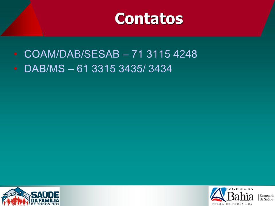 Contatos COAM/DAB/SESAB – 71 3115 4248 DAB/MS – 61 3315 3435/ 3434
