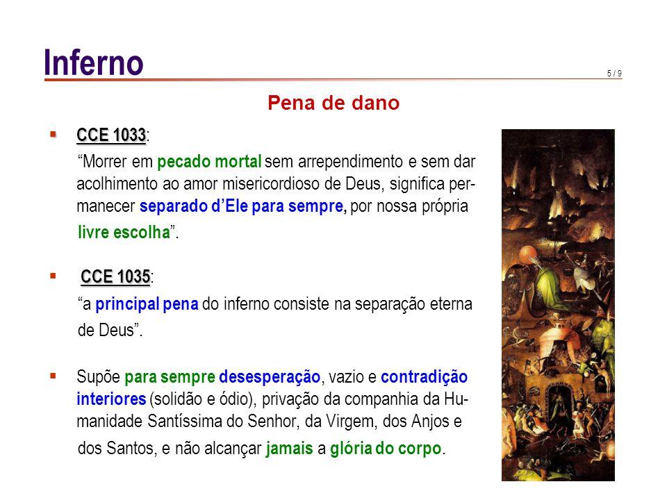 6 / 9 Inferno O pecado mortal traz consigo não só o afastamento de Deus, mas também o relacionar-se de maneira desordenada com as criaturas.