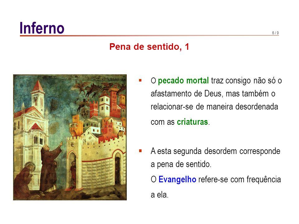 7 / 9 Inferno Santos Padres : este suplício sensível atormenta já agora os demónios e as almas condenadas.