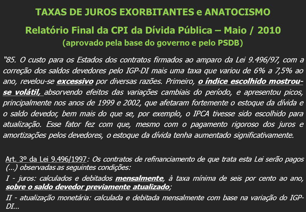TAXAS DE JUROS EXORBITANTES e ANATOCISMO Relatório Final da CPI da Dívida Pública – Maio / 2010 (aprovado pela base do governo e pelo PSDB) 85. O cust