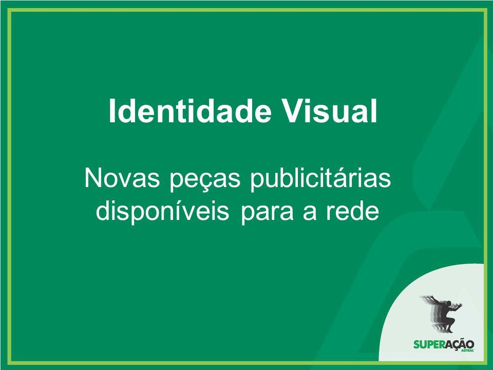 Identidade Visual Novas peças publicitárias disponíveis para a rede