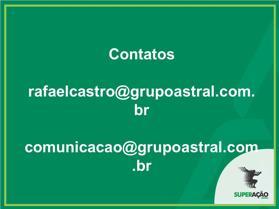 Contatos rafaelcastro@grupoastral.com. br comunicacao@grupoastral.com.br