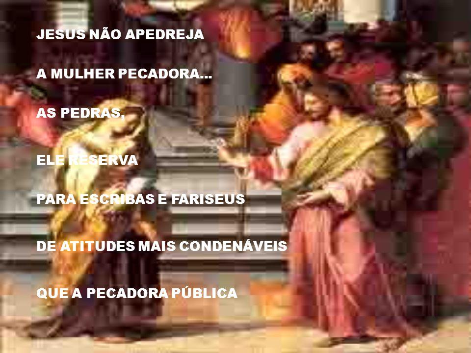 JESUS NÃO APEDREJA A MULHER PECADORA...