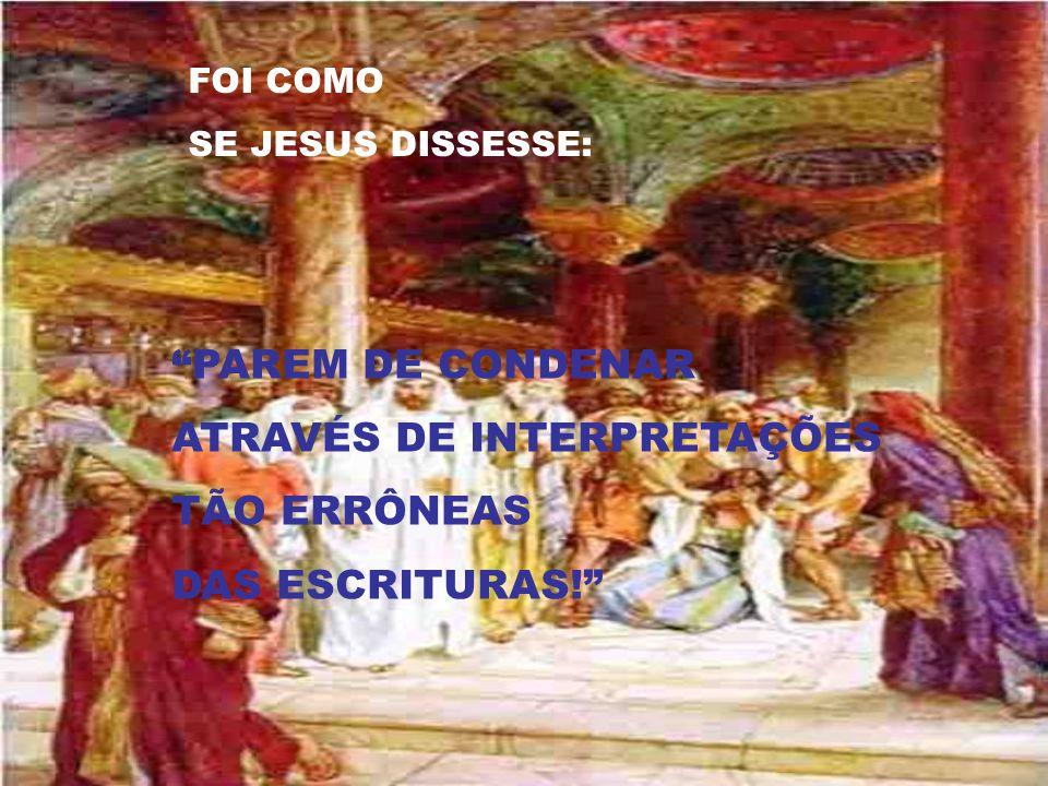 JESUS NÃO APEDREJA A MULHER PECADORA... AS PEDRAS, ELE RESERVA PARA ESCRIBAS E FARISEUS DE ATITUDES MAIS CONDENÁVEIS QUE A PECADORA PÚBLICA