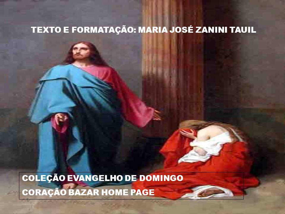 TEXTO E FORMATAÇÃO: MARIA JOSÉ ZANINI TAUIL COLEÇÃO EVANGELHO DE DOMINGO CORAÇÃO BAZAR HOME PAGE