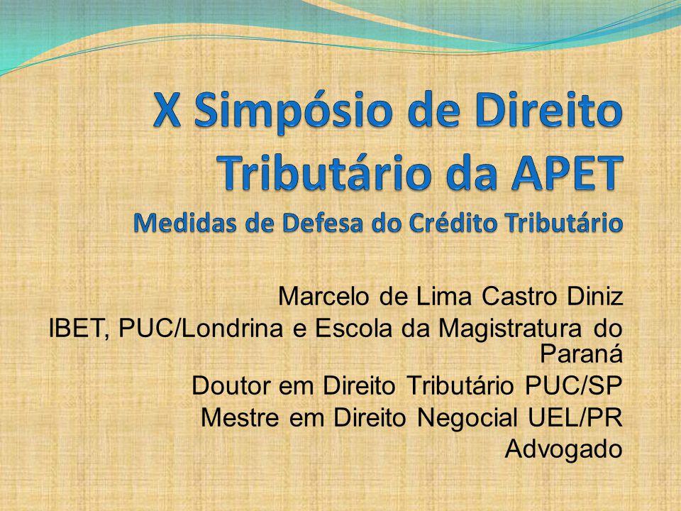 Marcelo de Lima Castro Diniz IBET, PUC/Londrina e Escola da Magistratura do Paraná Doutor em Direito Tributário PUC/SP Mestre em Direito Negocial UEL/