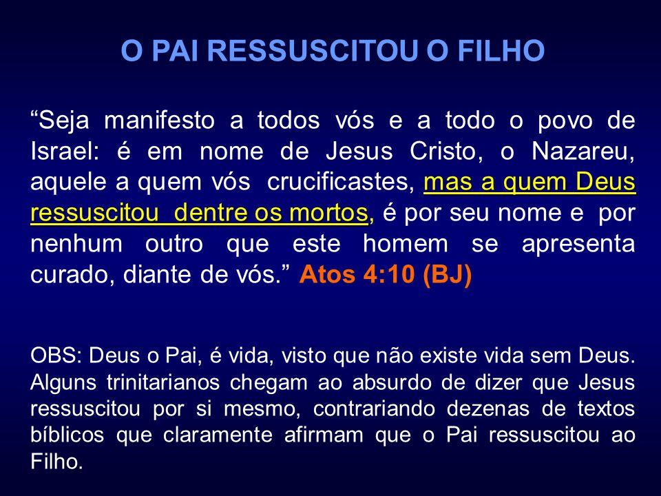 O PAI RESSUSCITOU O FILHO mas a quem Deus ressuscitou dentre os mortos Seja manifesto a todos vós e a todo o povo de Israel: é em nome de Jesus Cristo