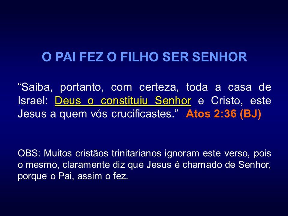 O PAI FEZ O FILHO SER SENHOR Deus o constituiu Senhor Saiba, portanto, com certeza, toda a casa de Israel: Deus o constituiu Senhor e Cristo, este Jes