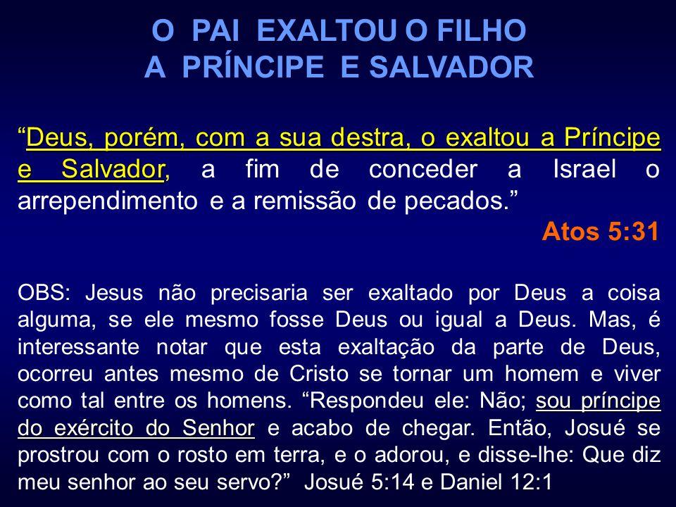 O PAI EXALTOU O FILHO A PRÍNCIPE E SALVADOR Deus, porém, com a sua destra, o exaltou a Príncipe e SalvadorDeus, porém, com a sua destra, o exaltou a P