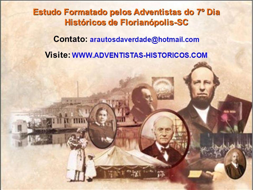 Estudo Formatado pelos Adventistas do 7º Dia Históricos de Florianópolis-SC Contato: arautosdaverdade@hotmail.com Visite: WWW.ADVENTISTAS-HISTORICOS.C