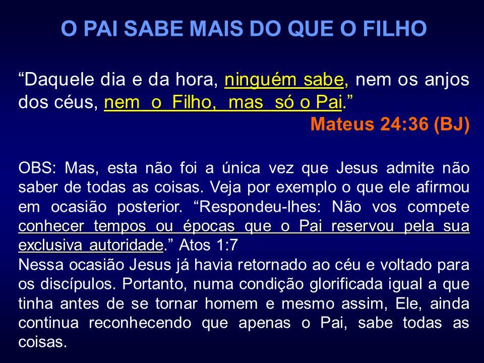 O PAI SABE MAIS DO QUE O FILHO ninguém sabe nem o Filho, mas só o Pai Daquele dia e da hora, ninguém sabe, nem os anjos dos céus, nem o Filho, mas só