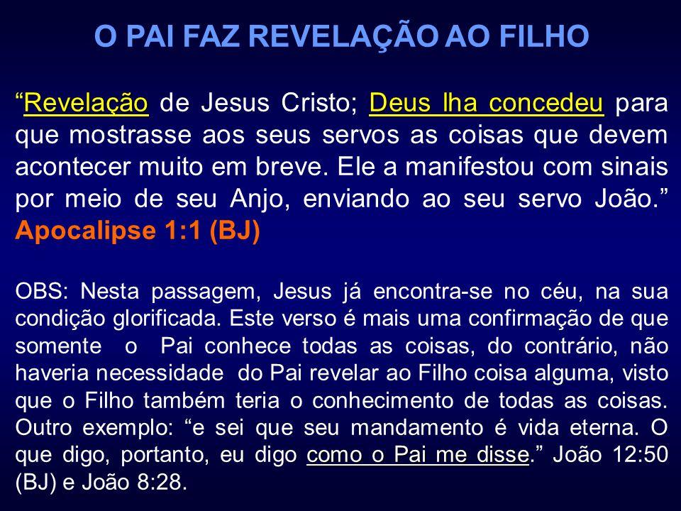 O PAI FAZ REVELAÇÃO AO FILHO RevelaçãoDeus lha concedeuRevelação de Jesus Cristo; Deus lha concedeu para que mostrasse aos seus servos as coisas que d