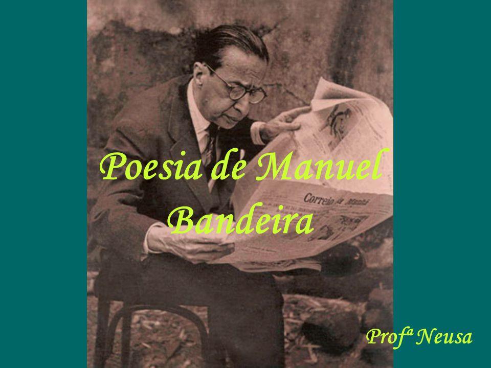 Poesia de Manuel Bandeira Profª Neusa