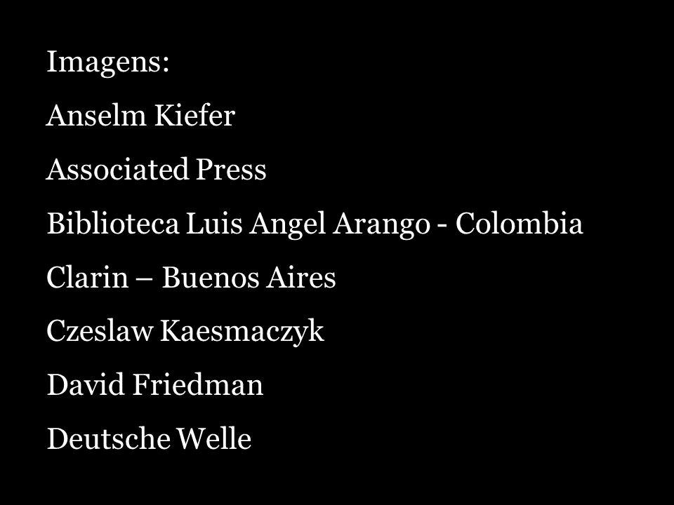 Imagens: Anselm Kiefer Associated Press Biblioteca Luis Angel Arango - Colombia Clarin – Buenos Aires Czeslaw Kaesmaczyk David Friedman Deutsche Welle