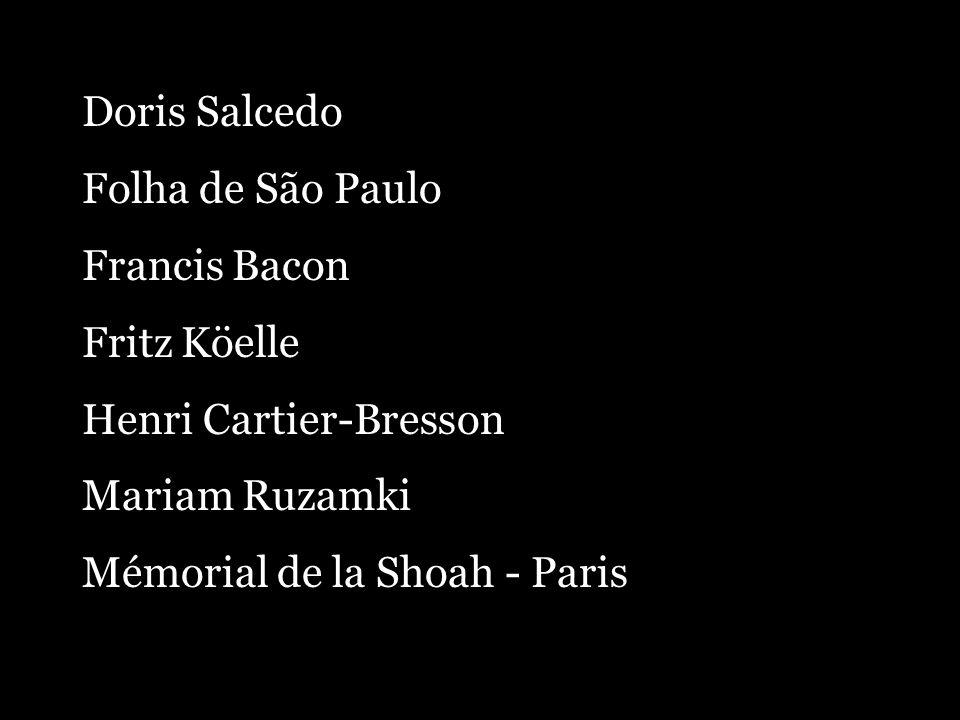 Doris Salcedo Folha de São Paulo Francis Bacon Fritz Köelle Henri Cartier-Bresson Mariam Ruzamki Mémorial de la Shoah - Paris